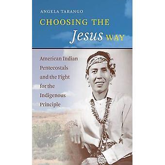 Choisir la manière de Jésus - les pentecôtistes d'amérindiennes et la fo de lutte