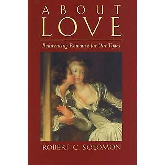 Über die Liebe - Romantik für unsere Zeit durch Robert C. Solomon erfinden-