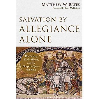 Rettung durch Treue allein: Umdenken glauben, Werke und das Evangelium von Jesus, der König