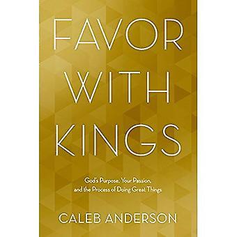 Favoriser les rois: dessein de Dieu, votre Passion et le processus de faire de grandes choses