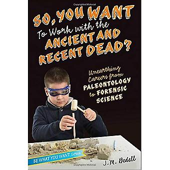 So, You Want to Work with the Ancient and Recent Dead?: Unearthing Careers from Paleontology to Forensic Science...
