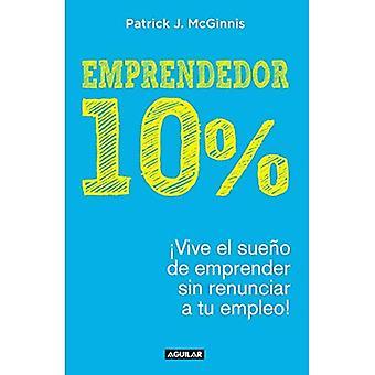 Emprendedor 10%: Vive el Sueno de Emprender Sin Renunciar A Tu Empleo!