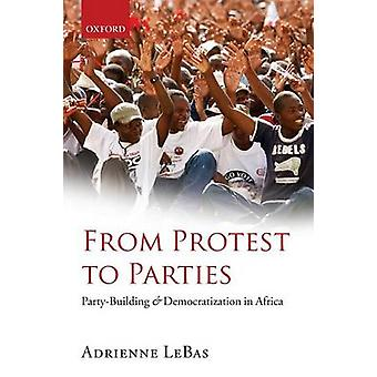 From Protest to Parties PartyBuilding and Democratization in Africa by Lebas & Adrienne