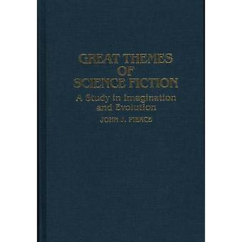 Great Themes of Science Fiction A Study in Imagination and Evolution by Pierce & John J.