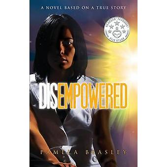 Disempowered A Novel Based on a True Story by Beasley & Pamela