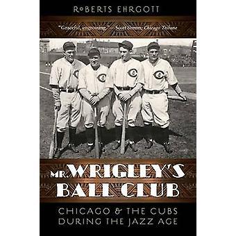 Mr. Wrigleys Ball Club Chicago og unger i løbet af Jazz Age af Ehrgott & Roberts