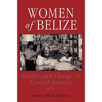 Women of Belize Gender and Change in Central America by McClaurin & Irma
