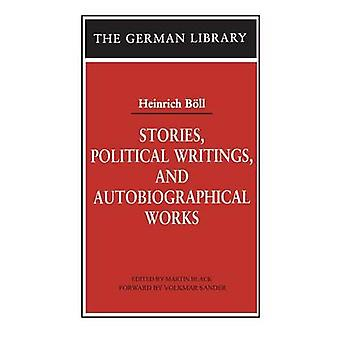 Stories Political Writings and Autobiographical Works by Bll & Heinrich