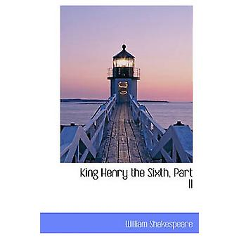 King Henry the Sixth Part II by Shakespeare & William