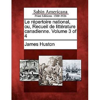 Le rpertoire nazionale ou Recueil de littrature canadienne. Volume 3 di 4 da Huston & James