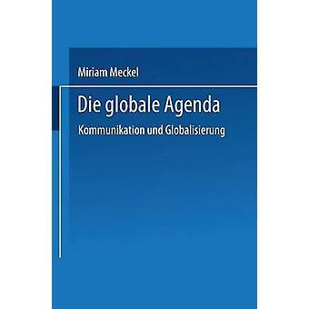 Die Globale Agenda Kommunikation Und Globalisierung por Meckel y Miriam