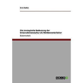 Unternehmenskultur. Wettbewerbsfaktor und strategische Bedeutung av Kadlec & Sven