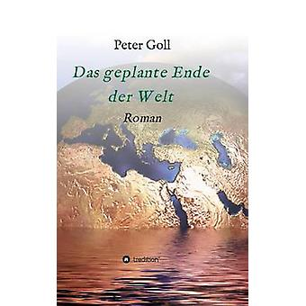 Das geplante Ende der Welt door Goll & Peter