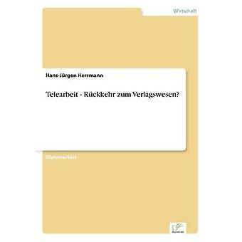 Telearbeit Rckkehr zum Verlagswesen av Herrmann & HansJrgen