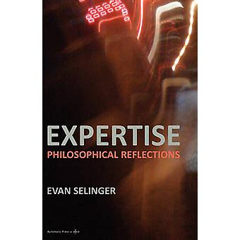 Expertise Philosophical Reflections by Selinger & Evan