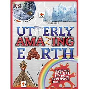 Utterly Amazing Earth - Packed with Pop-Ups - Flaps - and Explosive Fa