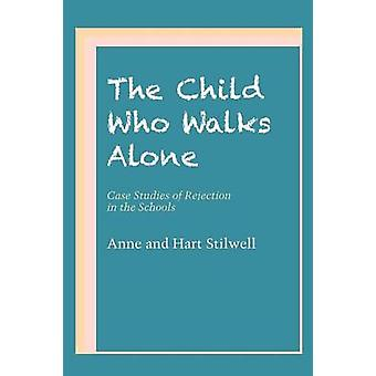 The Child Who Walks Alone - Case Studies of Rejection in the Schools b