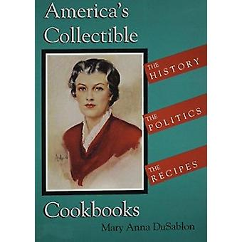 America's Collectible Cookbooks - The History - the Politics - the Rec