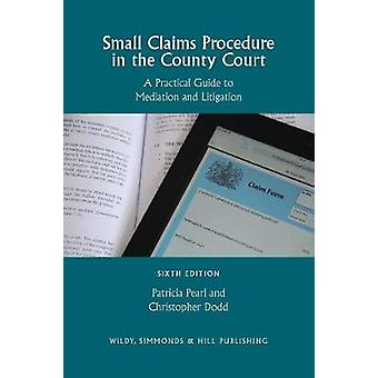Small Claims Procedure in the County Court - A Practical Guide to Medi