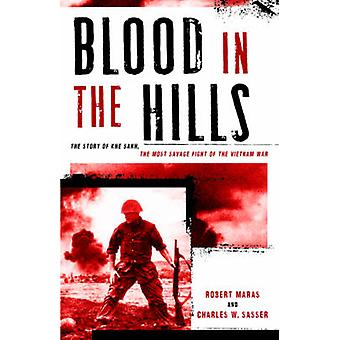 Blood in the Hills - The Story of Khe Sanh - the Most Savage Fight of