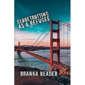 Globetrotting as a Refugee by Branka Beader - 9781785548680 Book