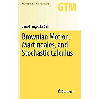 Brownian Motion - Martingales - and Stochastic Calculus by Jean-Franc