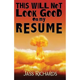 This Will Not Look Good on My Resume by Richards & Jass