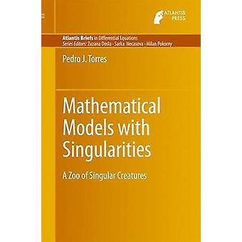 Mathematical Models with Singularities  A Zoo of Singular Creatures by Torres & Pedro J.
