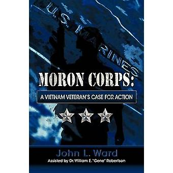 Moron Corps A Vietnam Veterans Case for Action by Ward & John L. & Professor