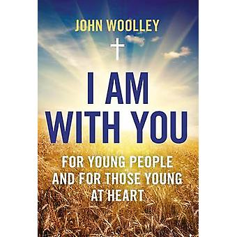 I am with You for Young People and for Those Young at Heart by John Woolley