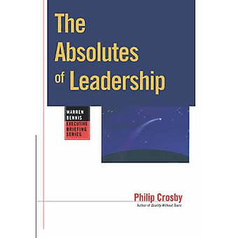 The Absolutes of Leadership by Philip B. Crosby - 9780787909420 Book