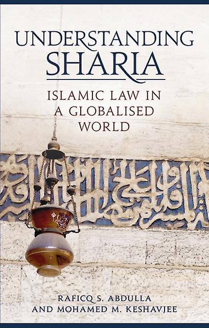Understanding Sharia  Islamic Law in a Globalised World by Raficq S Abdulla & Mohamed M Keshavjee