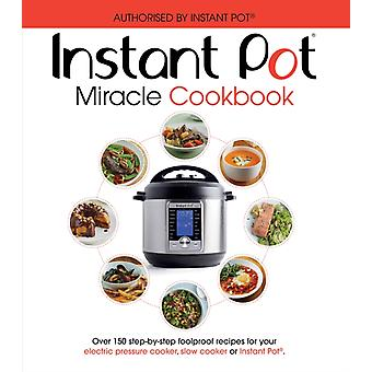 The Instant Pot Miracle Cookbook  Over 150 stepbystep foolproof recipes for your electric pressure cooker slow cooker or Instant Pot R. Fully authorised.