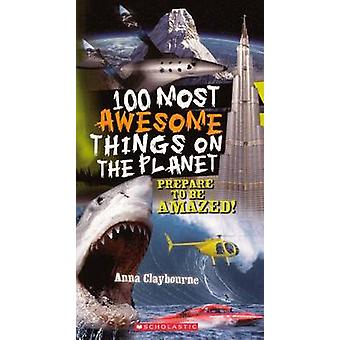100 Most Awesome Things on the Planet by Anna Claybourne - 9780606152