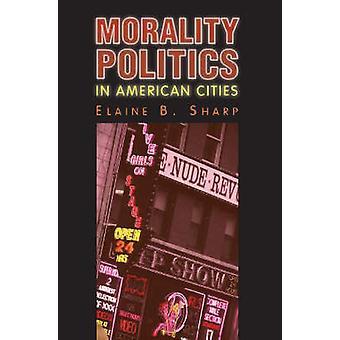 Moral politikk i amerikanske byer av Elaine B. skarp - 97807006137