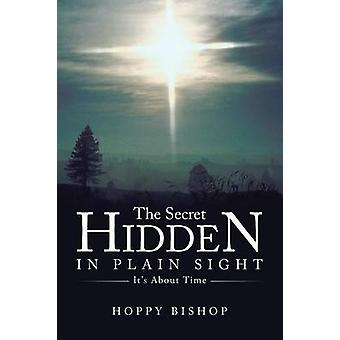 The Secret Hidden in Plain Sight Its about Time by Bishop & Hoppy