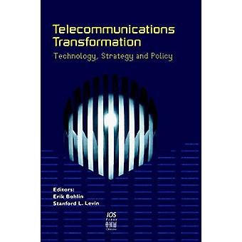 Telecommunications Transformation. Technology Strategy and Policy by Bohlin & Erik