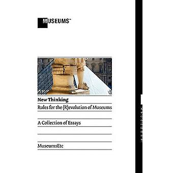 New Thinking Rules for the REvolution of Museums by Rosenthal & Ellen M.