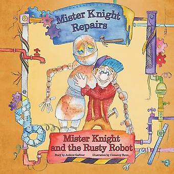 Mister Knight and the Rusty Robot by Galliver & Andrew