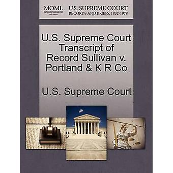 U.S. Supreme Court Transcript of Record Sullivan v. Portland  K R Co by U.S. Supreme Court