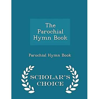 The Parochial Hymn Book  Scholars Choice Edition by Book & Parochial Hymn