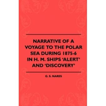 Narrative Of A Voyage To The Polar Sea During 18756 In H. M. Ships Alert And Discovery by Nares & G. S.