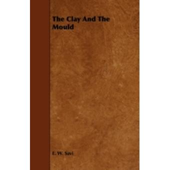 The Clay and the Mould by Savi & E. W.