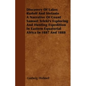 Discovery Of Lakes Rudolf And Stefanie A Narrative Of Count Samuel Telekis Exploring And Hunting Expedition In Eastern Equatorial Africa In 1887 And 1888 by Hhnel & Ludwig