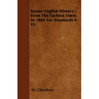 Senior English History  From The Earliest Times To 1884 For Standards V. VI. by Chambers & W.