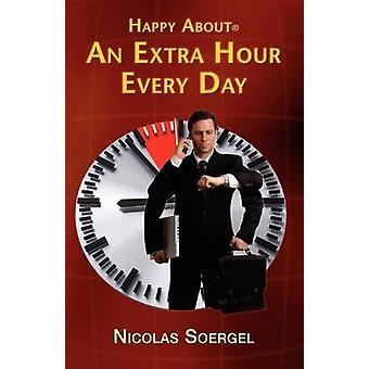 Happy About an Extra Hour Every Day 300 Time Saving Tips to Create a 25Hour Day Practical Time Saving Tips to Apply at Home at Work and on the Go by Soergel & Nicolas