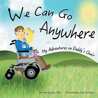 We Can Go Anywhere My Adventures on Daddys Chair by Dick & Glen