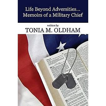 Life Beyond Adversities...Memoirs of a Military Chief by Oldham & Tonia M.