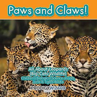 Paws and Claws All about Leopards Big Cats Wildlife  Childrens Biological Science of Cats Lions  Tigers Books by Prodigy Wizard Books