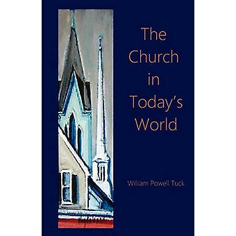 The Church in the Todays World by Tuck & William Powell